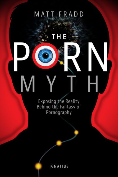 The Porn Myth by Matt Fradd