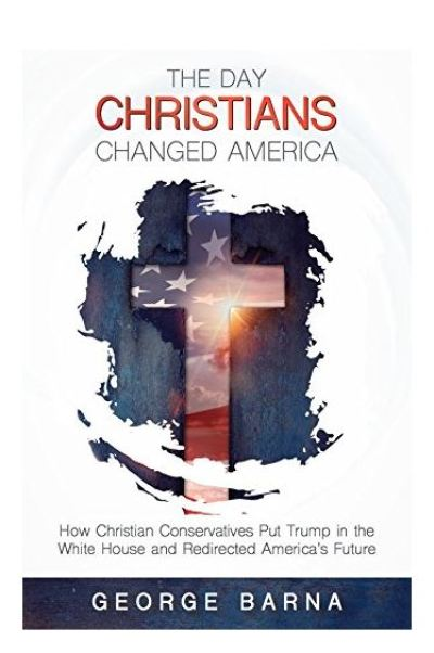 The Day Christians Changed America by George Barna
