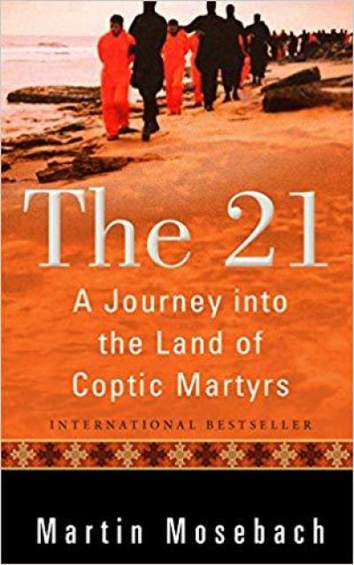 The 21: The Journey Into the Land of the Coptic Martyrs