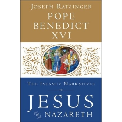 Jesus of Nazareth: The Infancy Narratives Pope Book