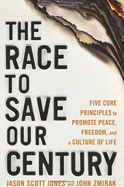 The Race to Save Our Century by Jason Jones and John Zmirak