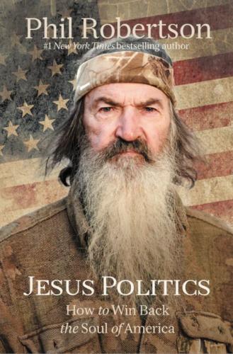 'Jesus Politics': Phil Robertson says we don't need a 'political fix' for a spiritual war